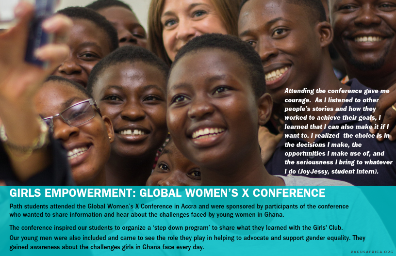 Path students attended the Global Women's X Conference in Accra and were sponsored by participants of the conference who wanted to share information and hear about the challenges faced by young women in Ghana.